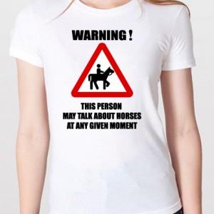Warning - this person may talk about horses at any given moment T-shirt